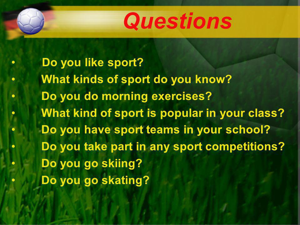 Questions Do you like sport What kinds of sport do you know