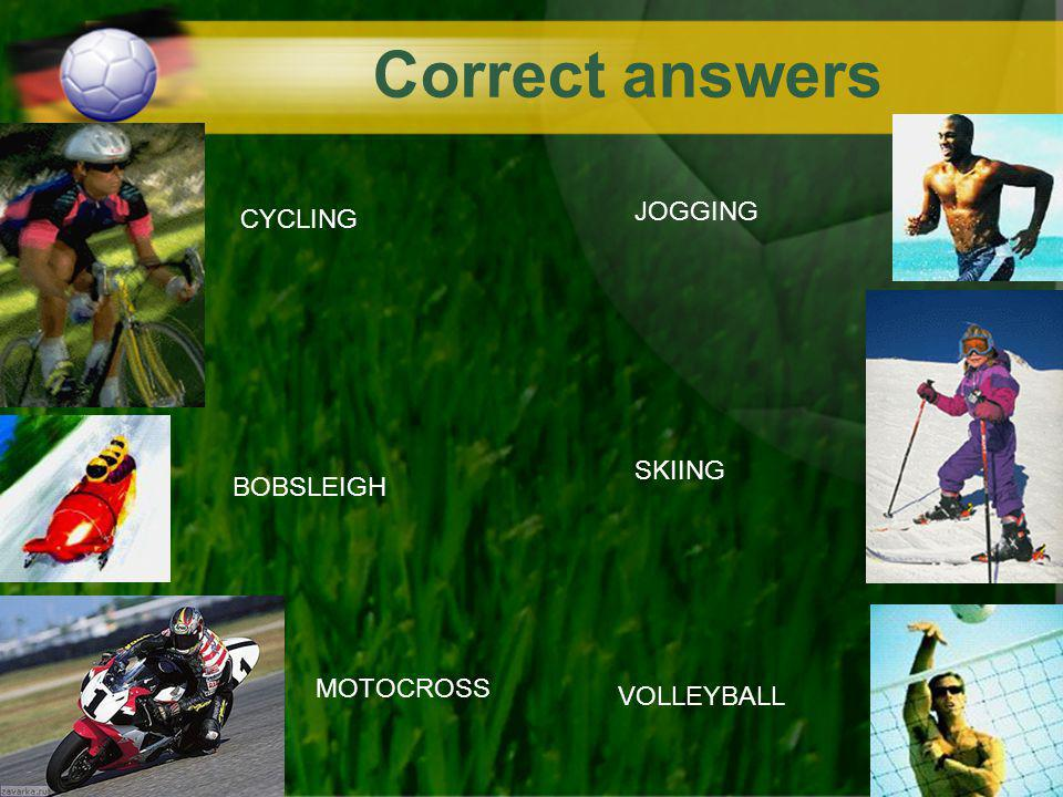 Correct answers JOGGING CYCLING SKIING BOBSLEIGH MOTOCROSS VOLLEYBALL