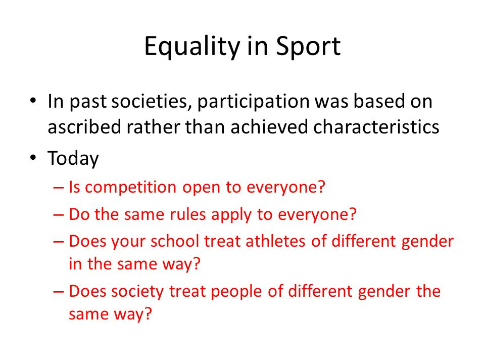Equality in Sport In past societies, participation was based on ascribed rather than achieved characteristics.