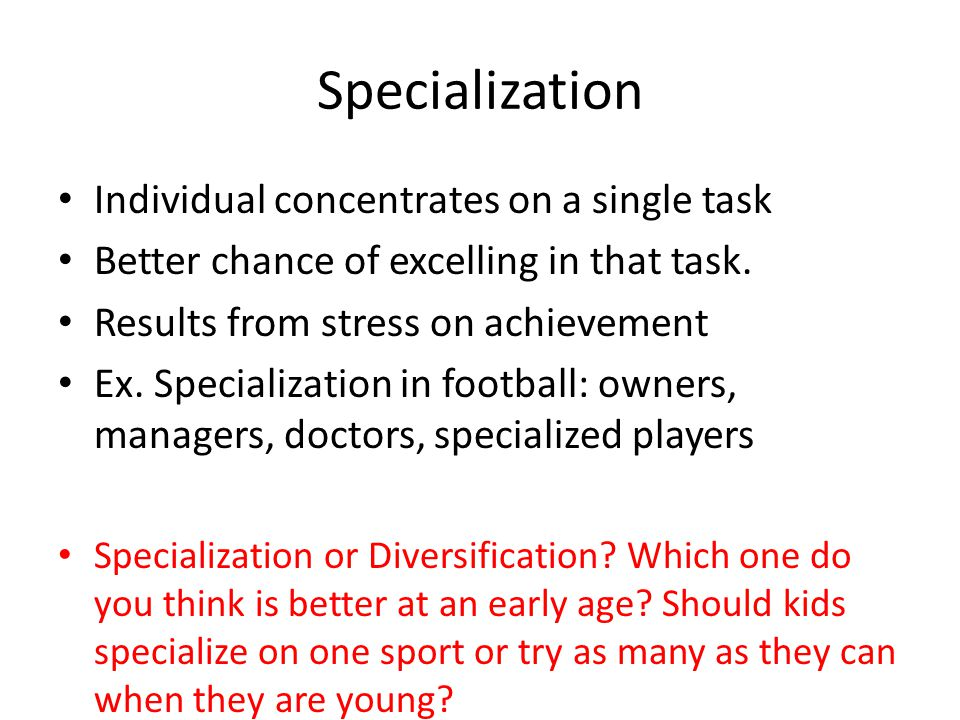 Specialization Individual concentrates on a single task