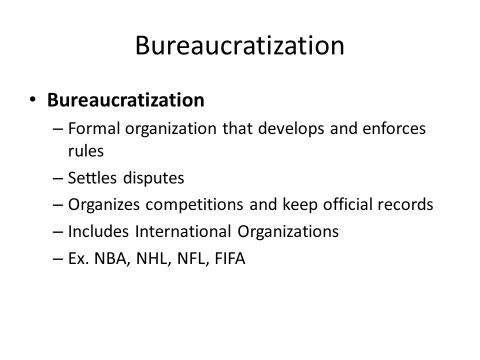 Bureaucratization Bureaucratization