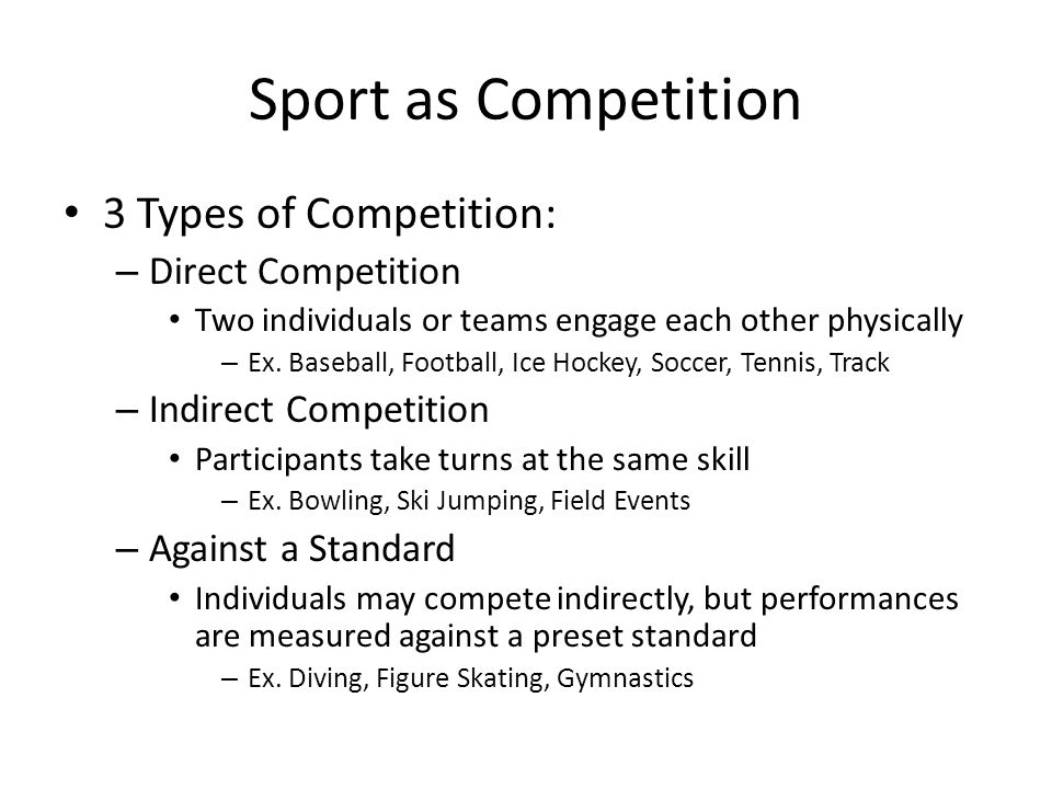 Sport as Competition 3 Types of Competition: Direct Competition