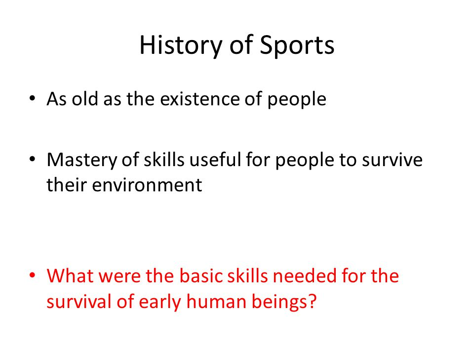 History of Sports As old as the existence of people