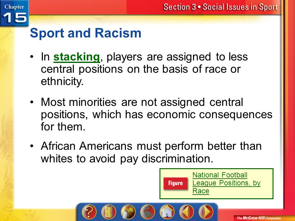 Sport and Racism In stacking, players are assigned to less central positions on the basis of race or ethnicity.