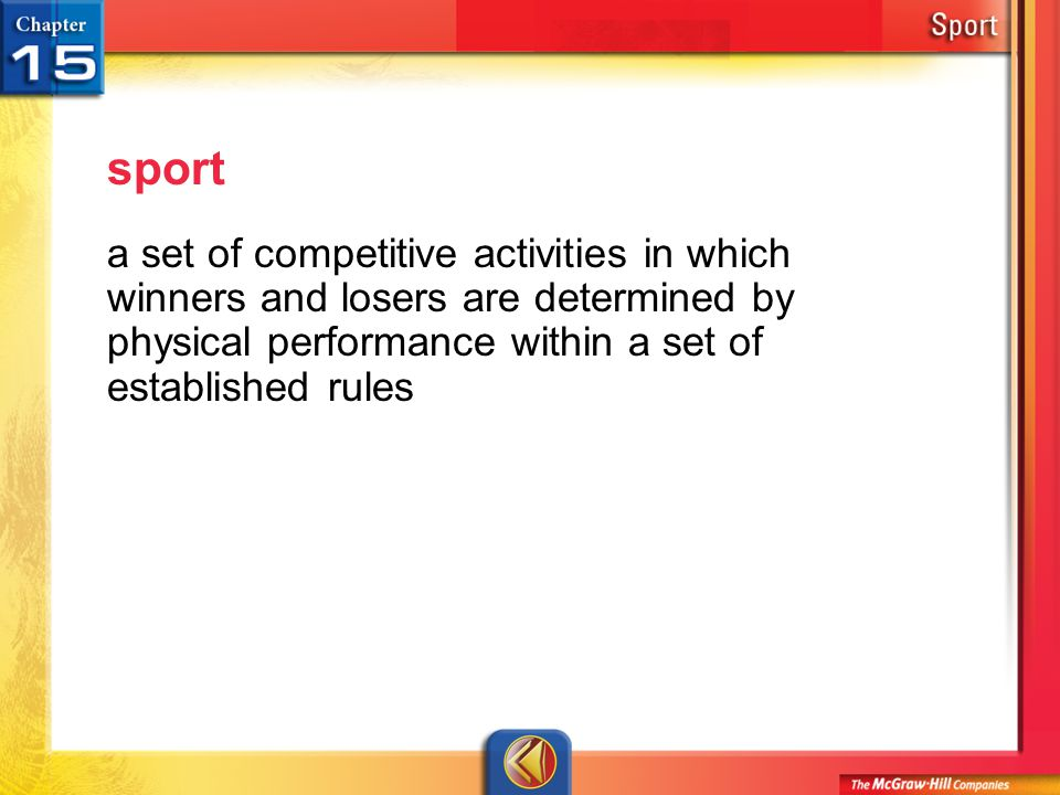 sport a set of competitive activities in which winners and losers are determined by physical performance within a set of established rules.