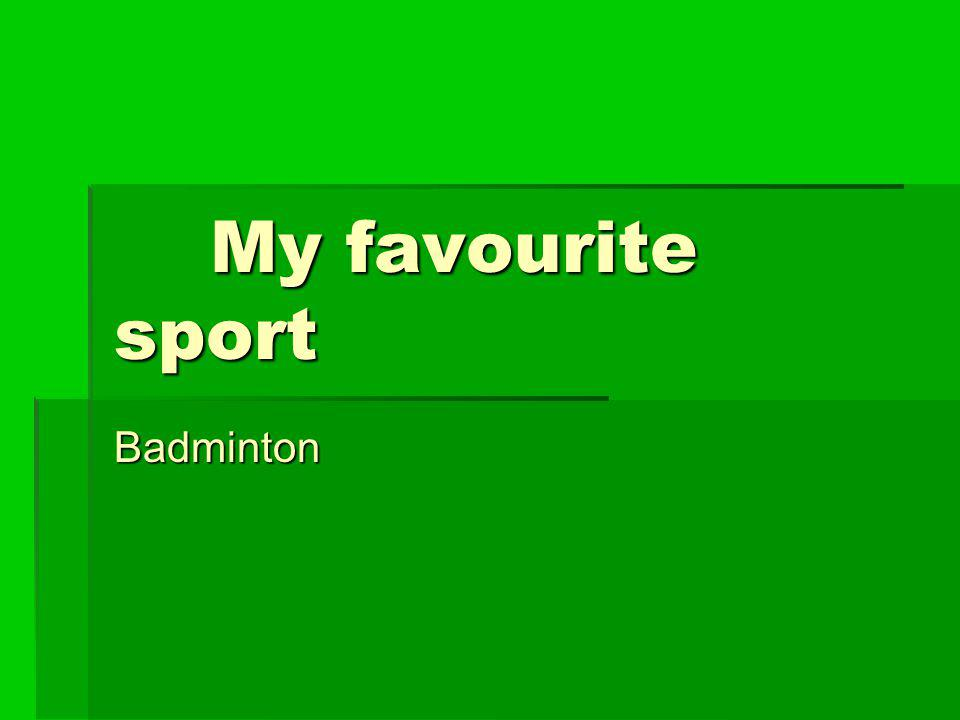 My favourite sport Badminton