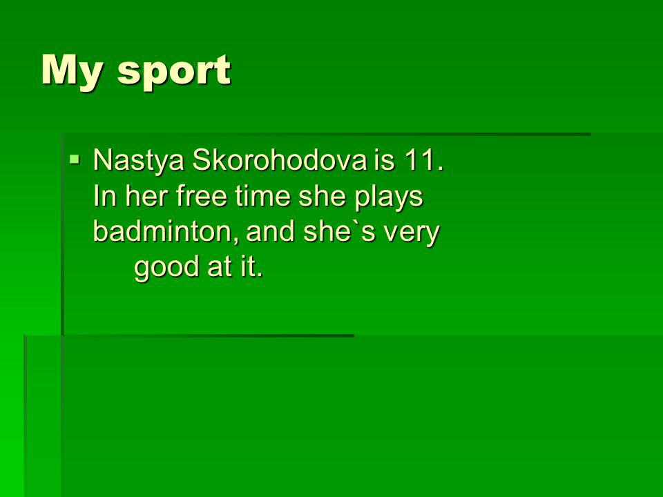 My sport Nastya Skorohodova is 11.