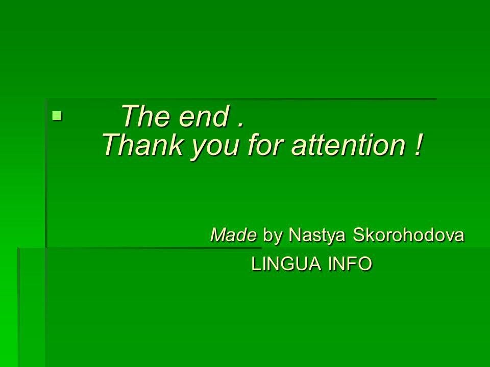 The end. Thank you for attention. Made by Nastya Skorohodova
