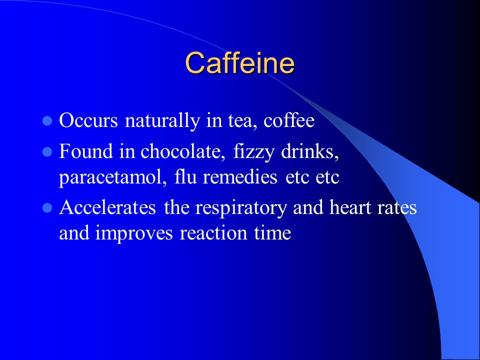 Caffeine Occurs naturally in tea, coffee