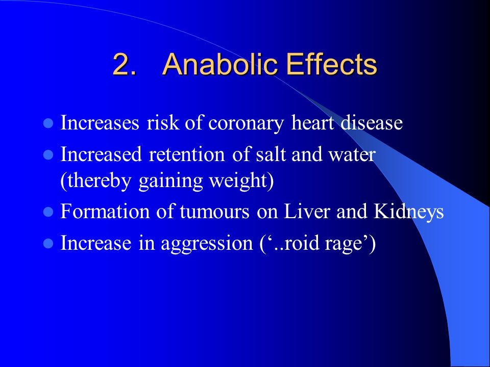 2. Anabolic Effects Increases risk of coronary heart disease
