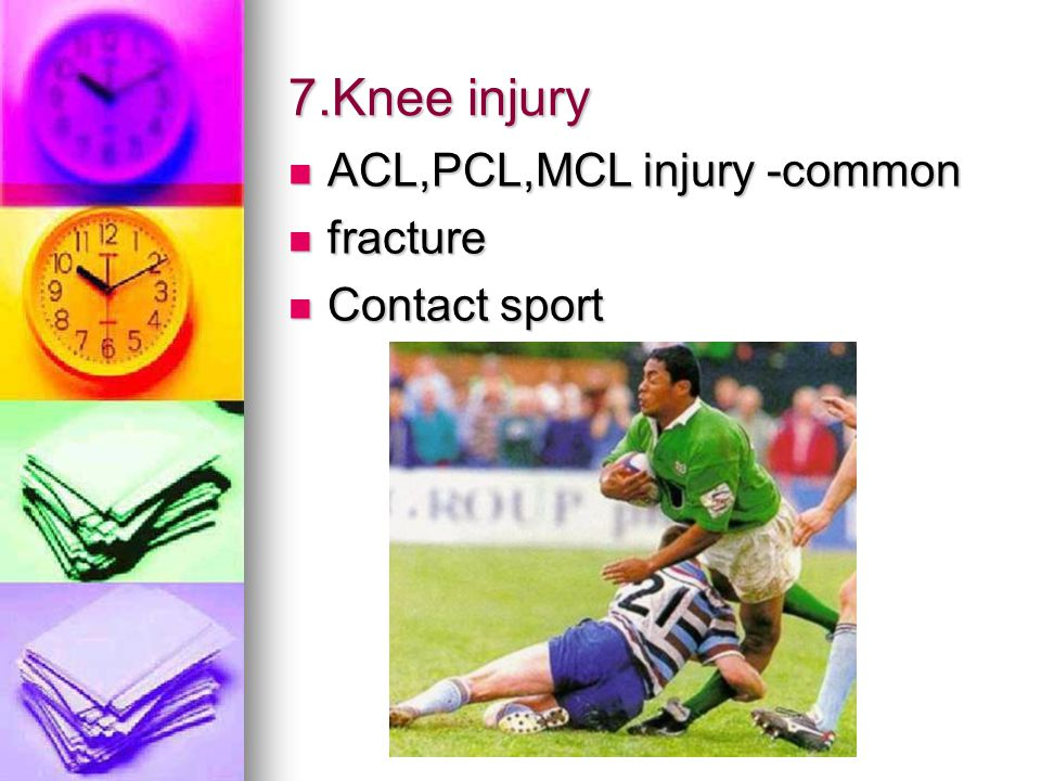 7.Knee injury ACL,PCL,MCL injury -common fracture Contact sport