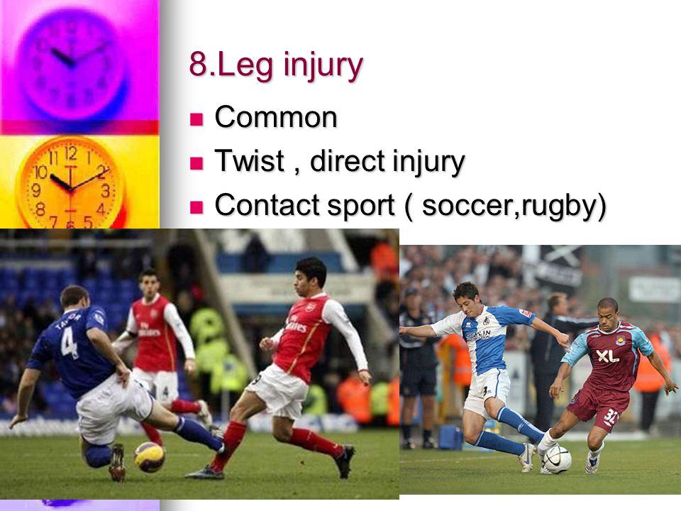 8.Leg injury Common Twist , direct injury