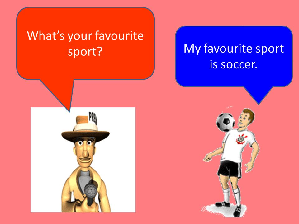 What's your favourite sport My favourite sport is soccer.