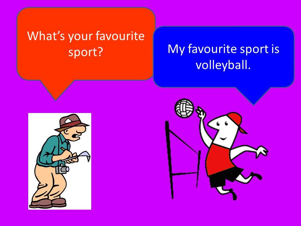 What's your favourite sport My favourite sport is volleyball.