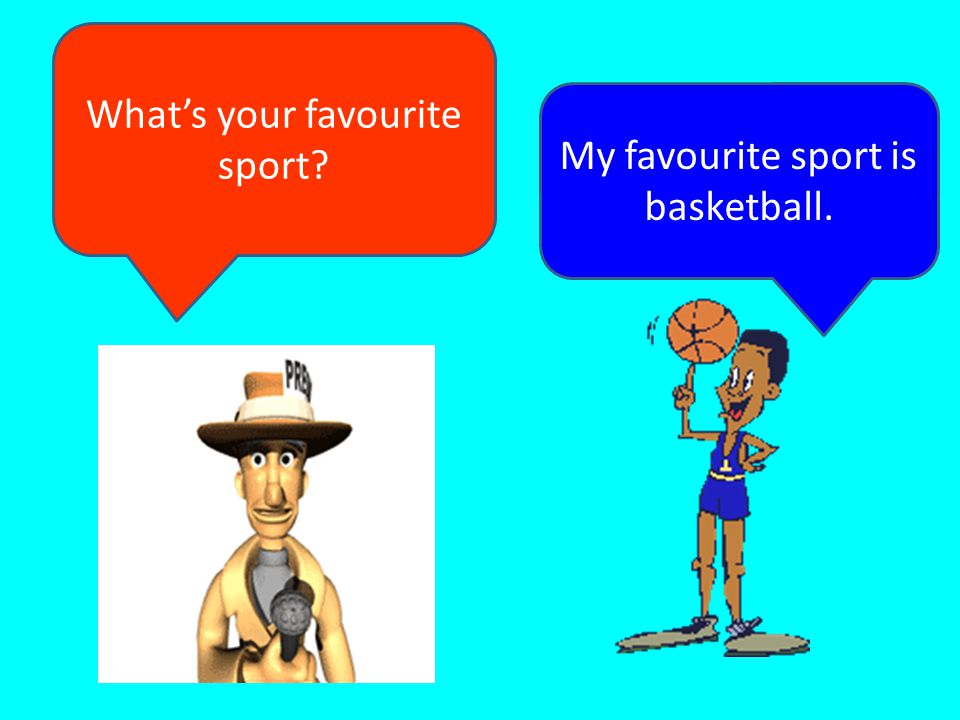 What's your favourite sport My favourite sport is basketball.