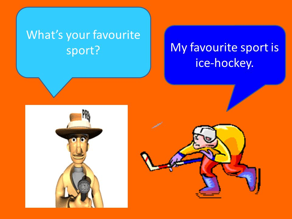 What's your favourite sport My favourite sport is ice-hockey.