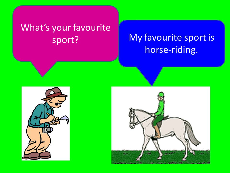 What's your favourite sport My favourite sport is horse-riding.