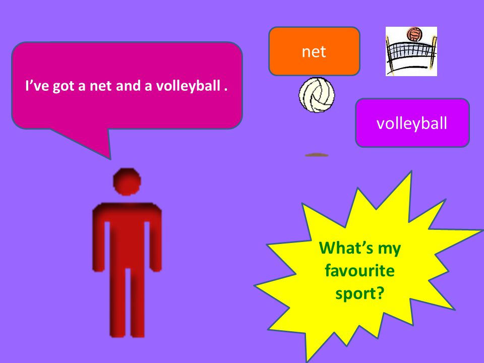 I've got a net and a volleyball . What's my favourite sport