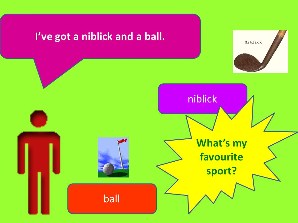 I've got a niblick and a ball. What's my favourite sport