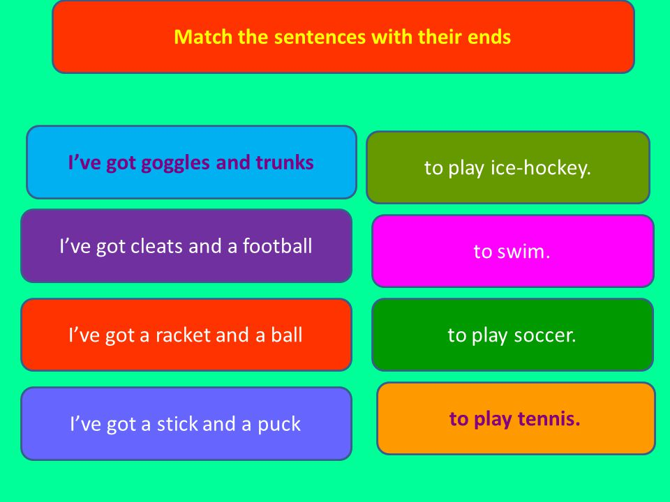 Match the sentences with their ends I've got goggles and trunks