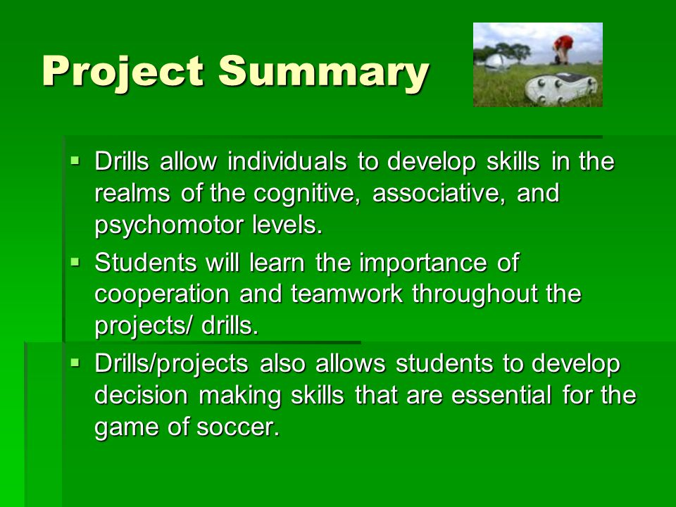 Project Summary Drills allow individuals to develop skills in the realms of the cognitive, associative, and psychomotor levels.