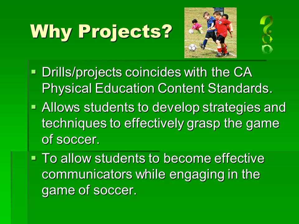 Why Projects Drills/projects coincides with the CA Physical Education Content Standards.