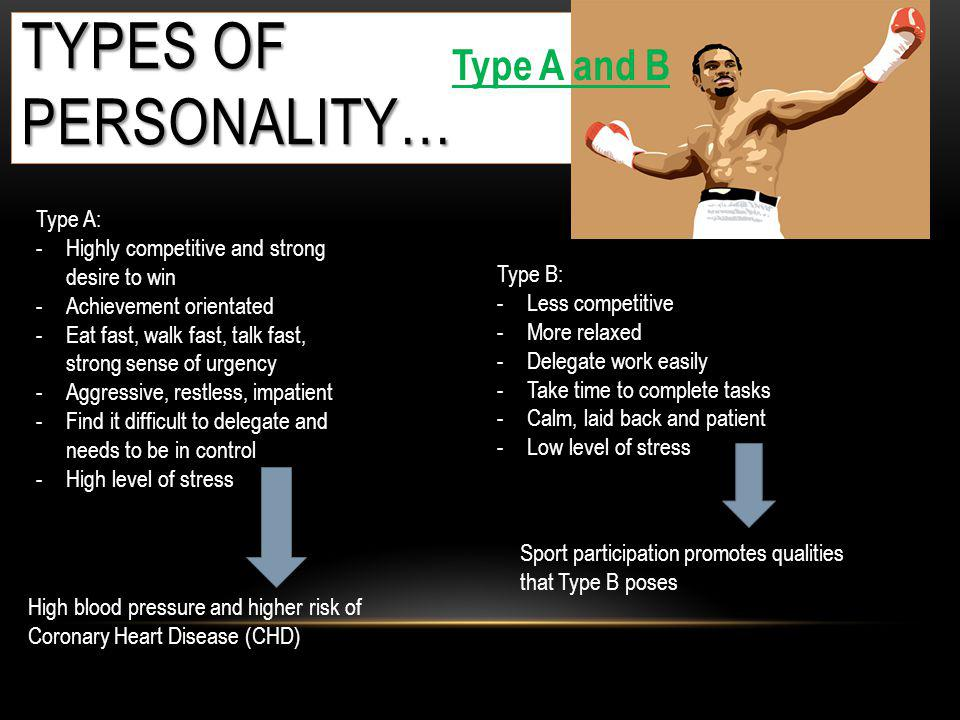 Types of personality… Type A and B Type A: