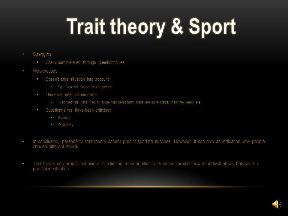 Trait theory & Sport Strengths Weaknesses