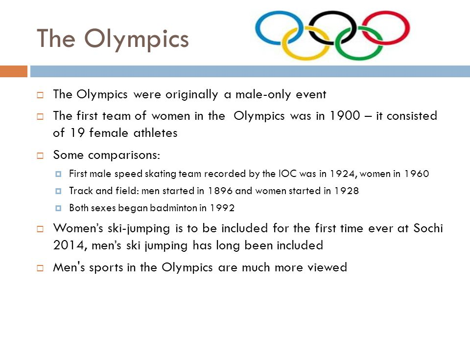 The Olympics The Olympics were originally a male-only event