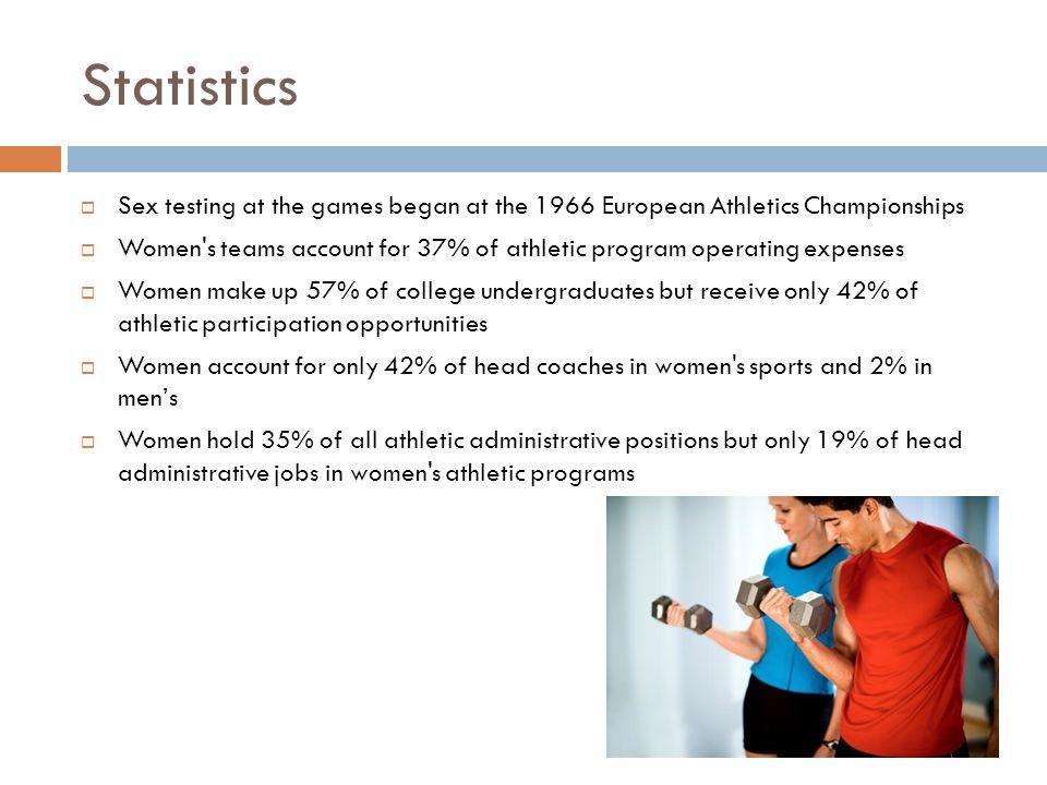 Statistics Sex testing at the games began at the 1966 European Athletics Championships.
