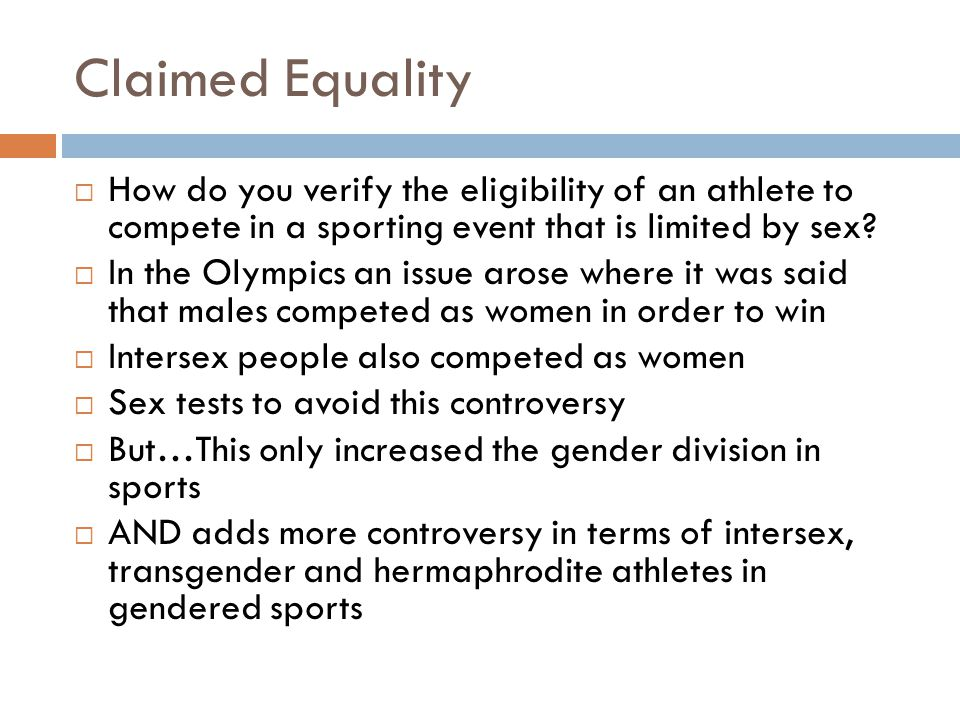 Claimed Equality How do you verify the eligibility of an athlete to compete in a sporting event that is limited by sex