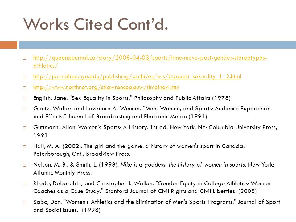Works Cited Cont'd. http://queensjournal.ca/story/2008-04-03/sports/time-move-past-gender-stereotypes- athletics/