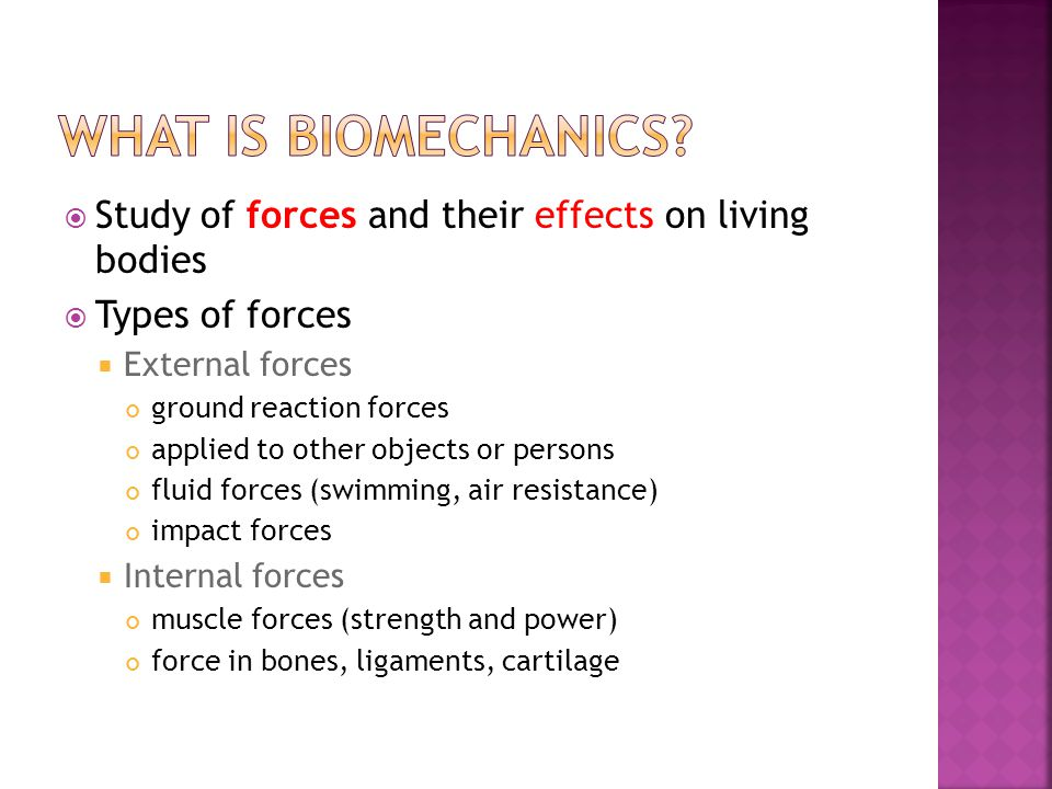 What is Biomechanics Study of forces and their effects on living bodies. Types of forces. External forces.