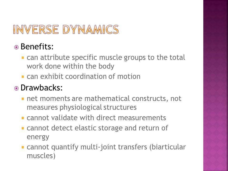 inverse dynamics Benefits: Drawbacks: