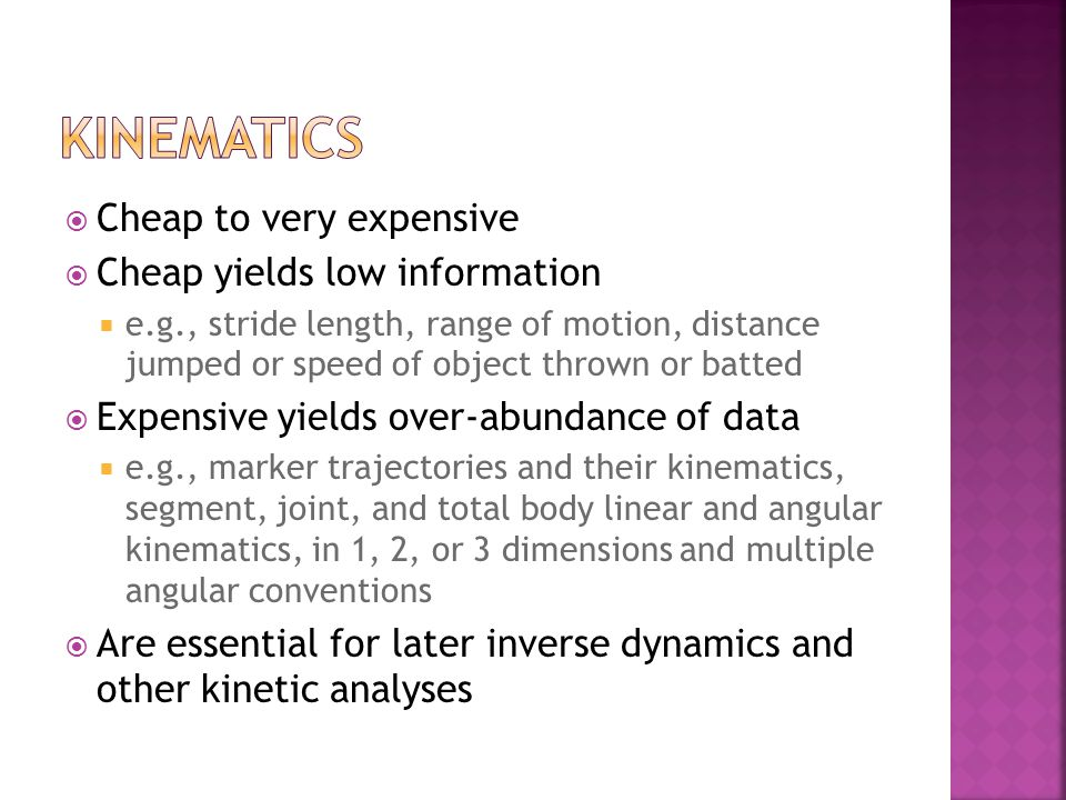 Kinematics Cheap to very expensive Cheap yields low information