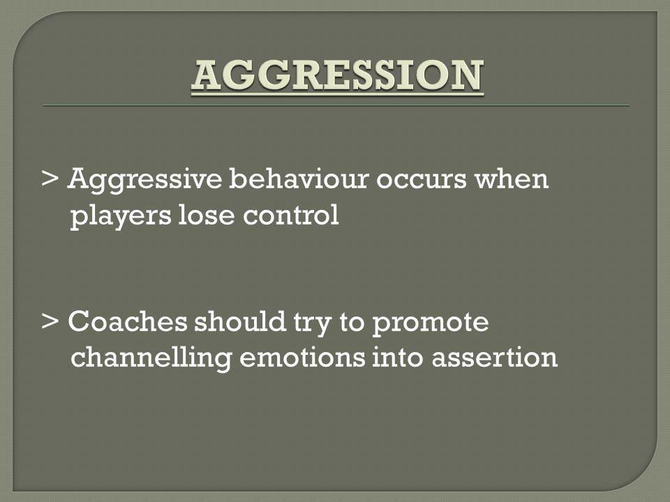 AGGRESSION > Aggressive behaviour occurs when players lose control