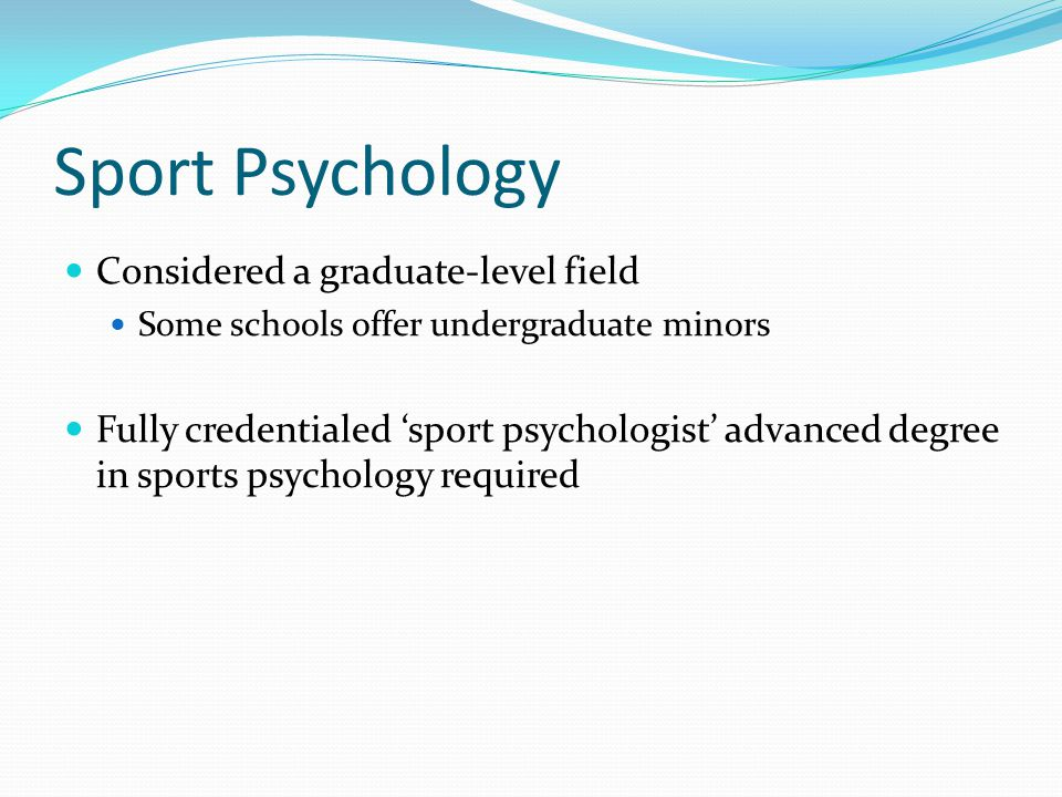 Sport Psychology Considered a graduate-level field
