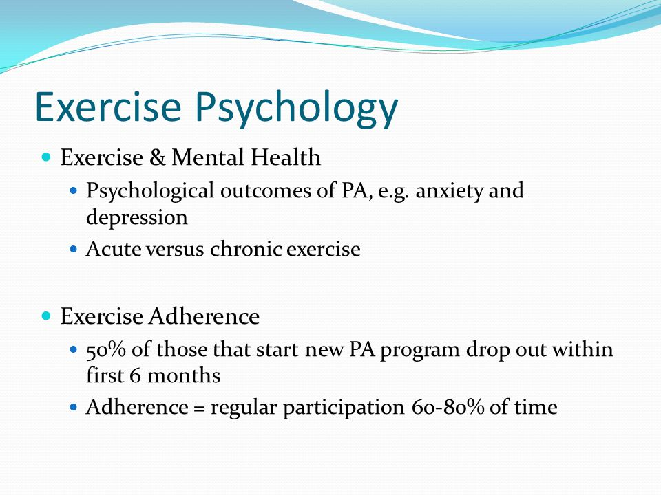 Exercise Psychology Exercise & Mental Health Exercise Adherence