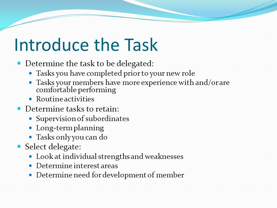 Introduce the Task Determine the task to be delegated: