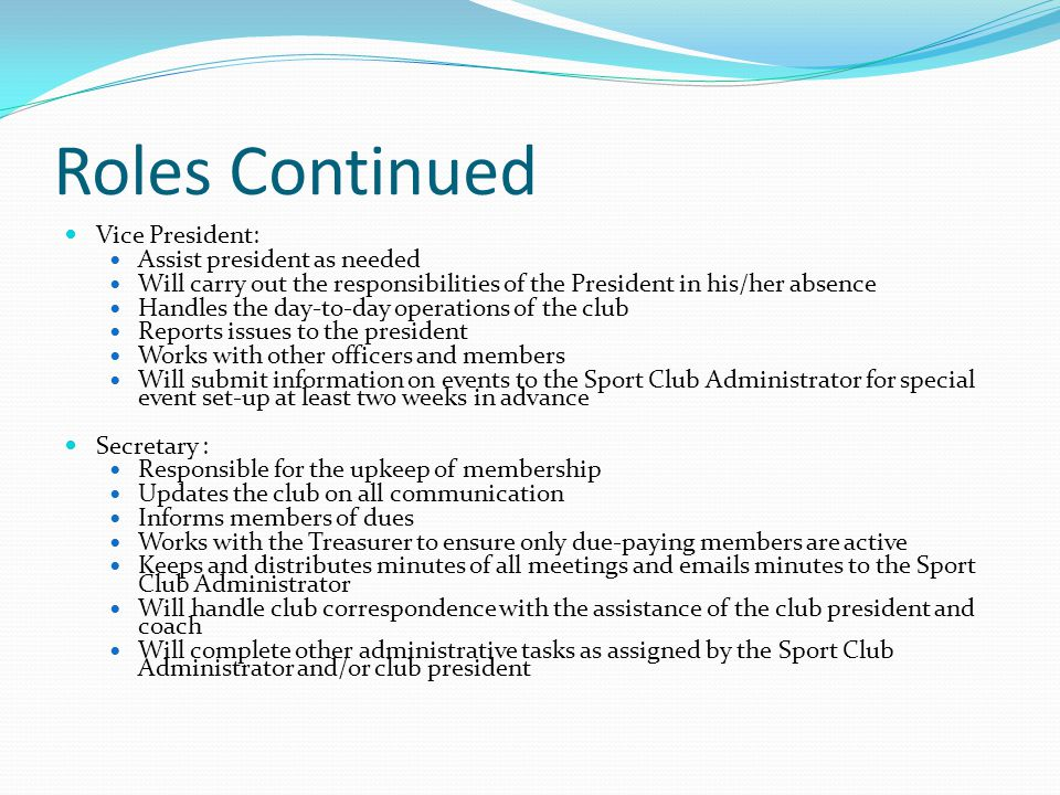 Roles Continued Vice President: Assist president as needed