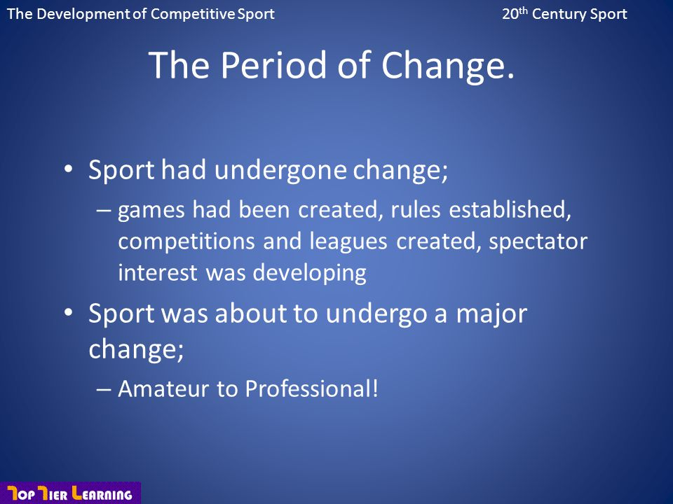 The Period of Change. Sport had undergone change;
