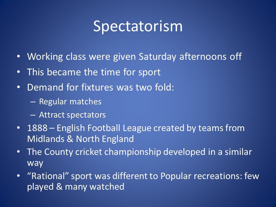 Spectatorism Working class were given Saturday afternoons off