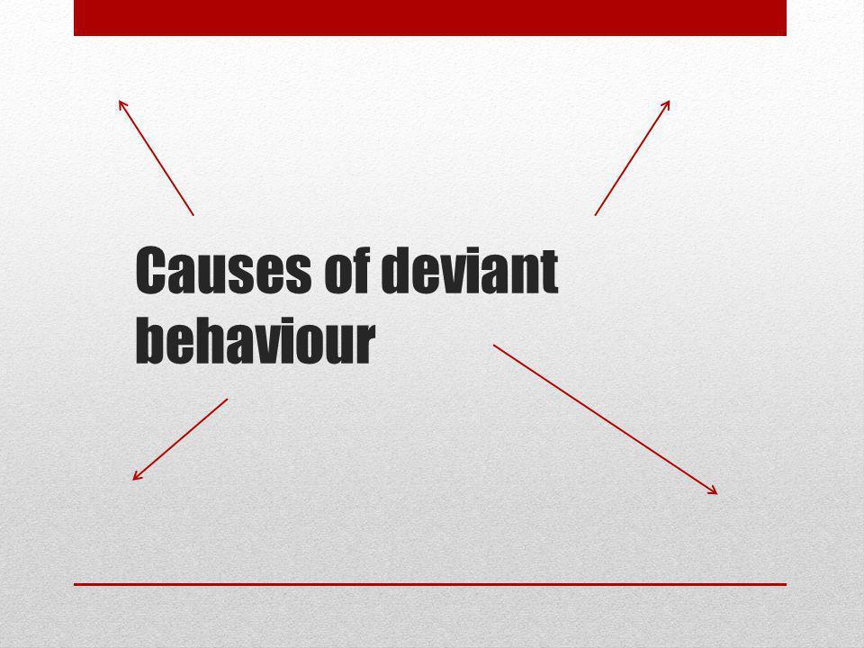 Causes of deviant behaviour