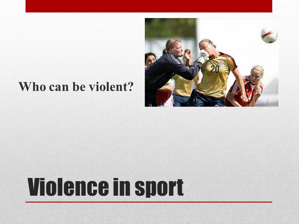 Who can be violent picture Violence in sport
