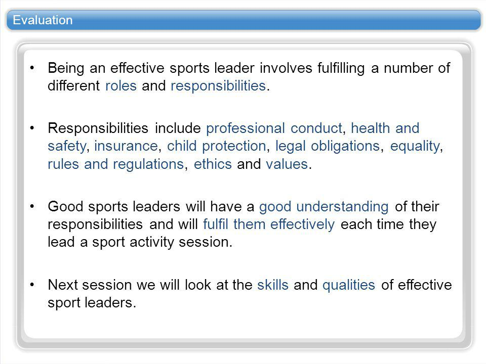Evaluation Being an effective sports leader involves fulfilling a number of different roles and responsibilities.