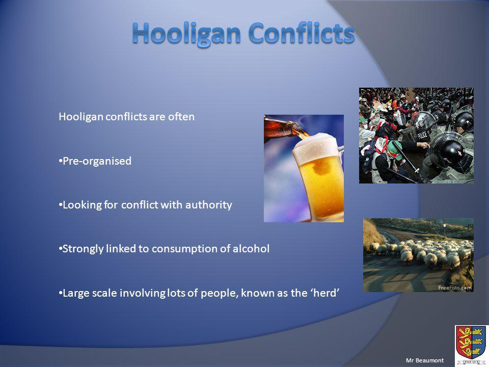 Hooligan Conflicts Hooligan conflicts are often Pre-organised
