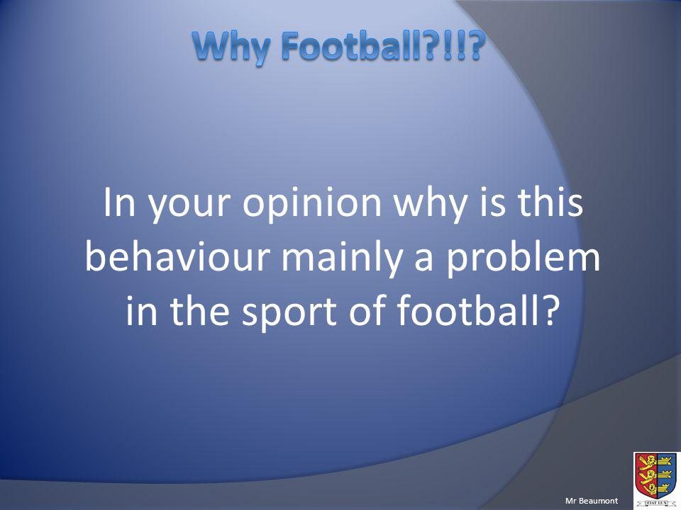 Why Football !! In your opinion why is this behaviour mainly a problem in the sport of football