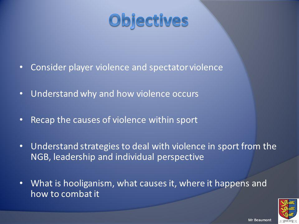 Objectives Consider player violence and spectator violence