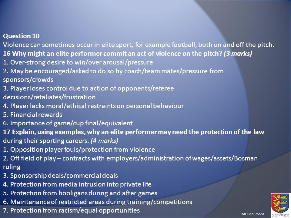 Question 10 Violence can sometimes occur in elite sport, for example football, both on and off the pitch.
