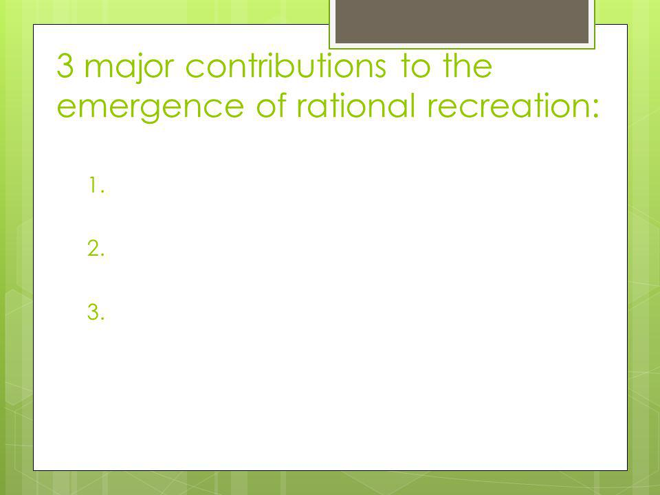 3 major contributions to the emergence of rational recreation: